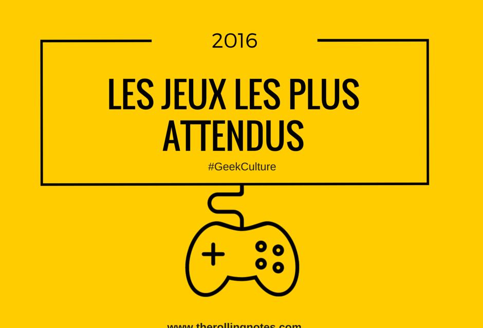 2016 : Les jeux les plus attendus