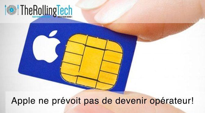 Apple ne prévoit pas de devenir un opérateur!