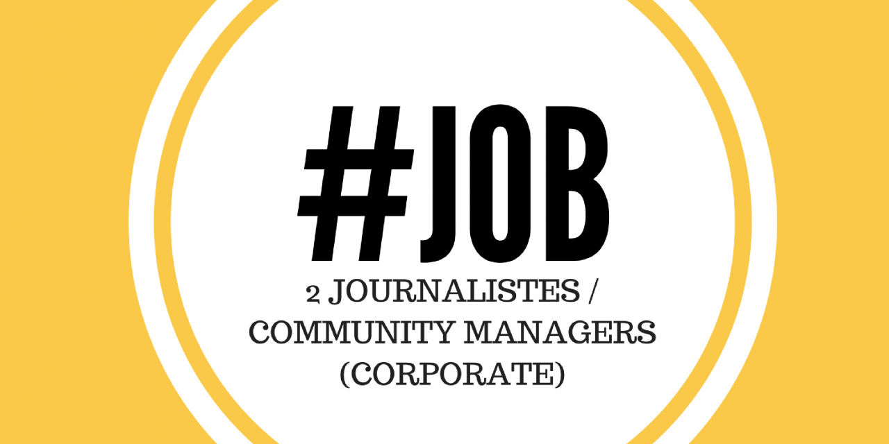 #JOB : 2 Journalistes / Community Managers (Corporate)