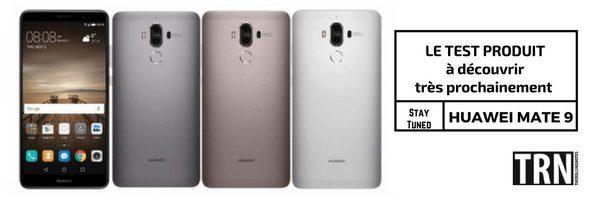 Test Produit TRN Huawei Mate 9
