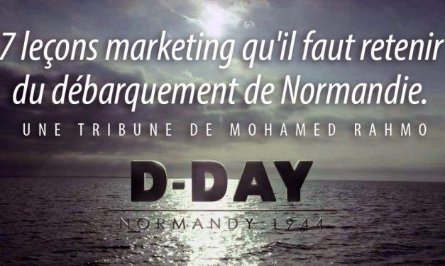 #Tribune : Les sept leçons marketing qu'il faut retenir du Débarquement de Normandie – Par Mohamed Rahmo